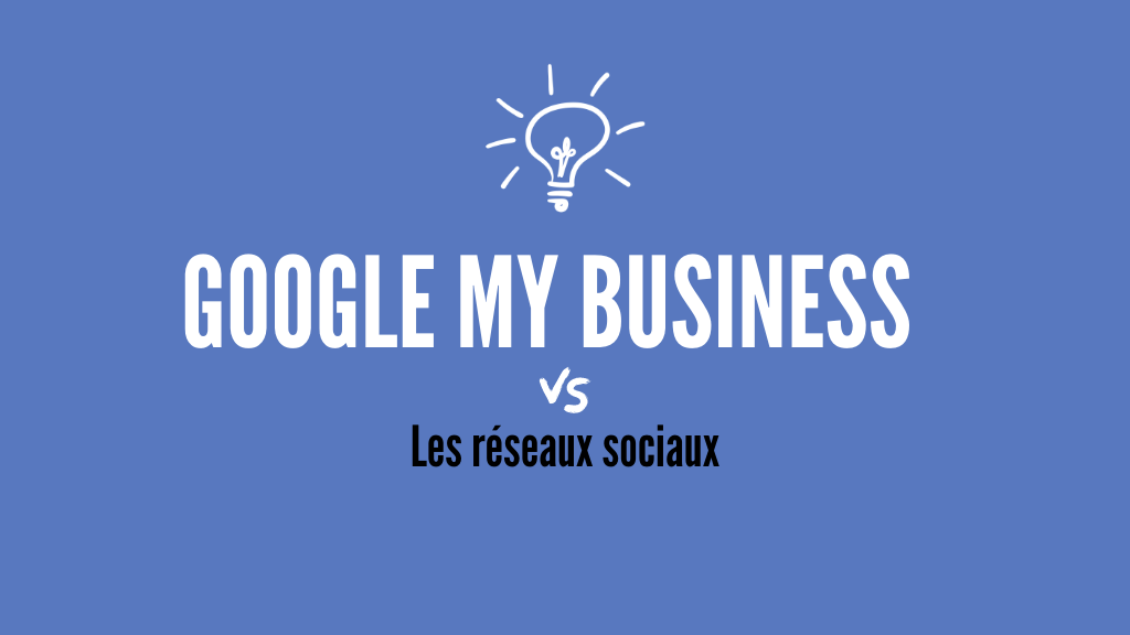 Google My Business et Réseaux Sociaux : quel outil est le plus important ?