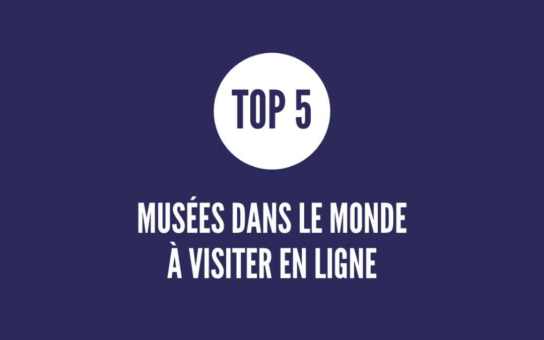 TOP 5 des musées dans le monde à visiter en ligne