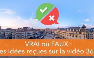 VRAI ou FAUX : les idées reçues sur la vidéo 360