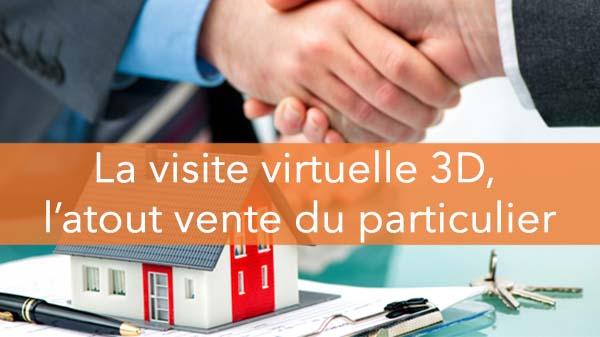 Les visites 3D, l'atout vente du particulier !