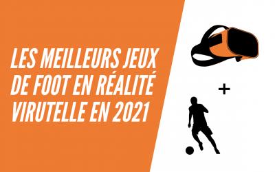 Les meilleurs jeux de foot en réalité virtuelle en 2021